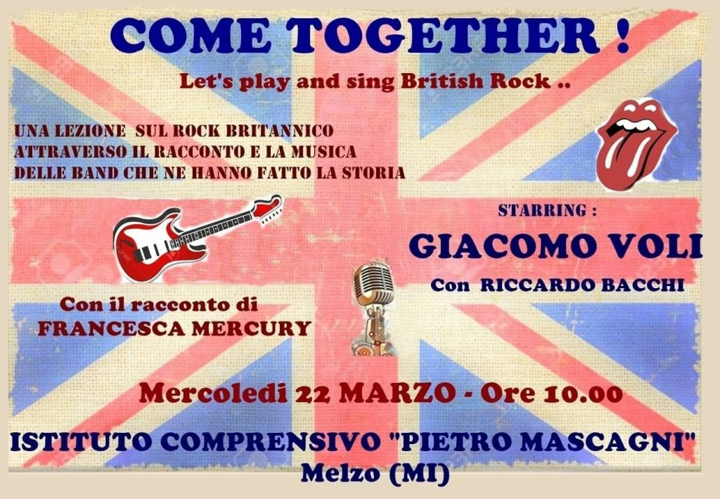 "Mercoledì 22 marzo - ore 10,00 Come Together Let's play and sing British rock con Giacomo Voli e con Francesca Mercury e Riccardo Bacchi Istituto comprensivo ""Pietro Mascagni"" Melzo (MI)"